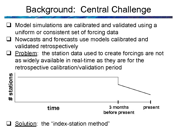 Background: Central Challenge # stations q Model simulations are calibrated and validated using a