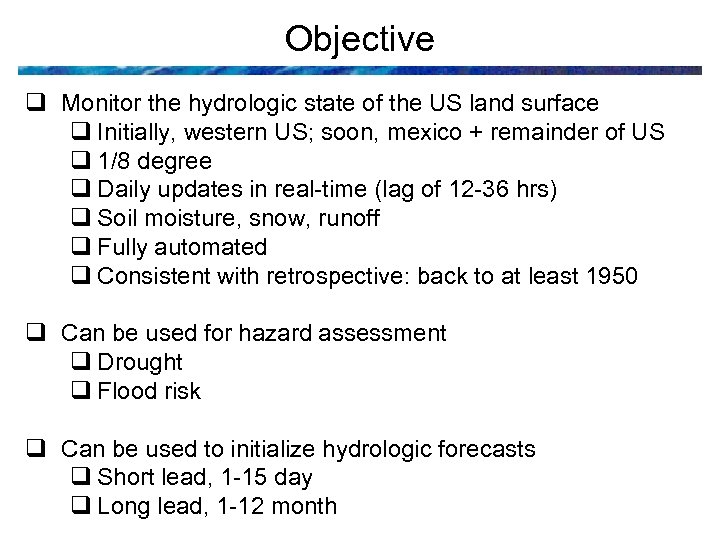 Objective q Monitor the hydrologic state of the US land surface q Initially, western