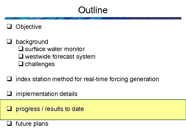 Outline q Objective q background q surface water monitor q westwide forecast system q