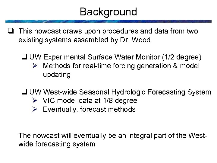Background q This nowcast draws upon procedures and data from two existing systems assembled