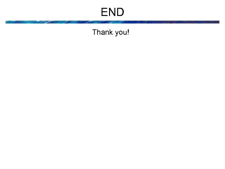 END Thank you!