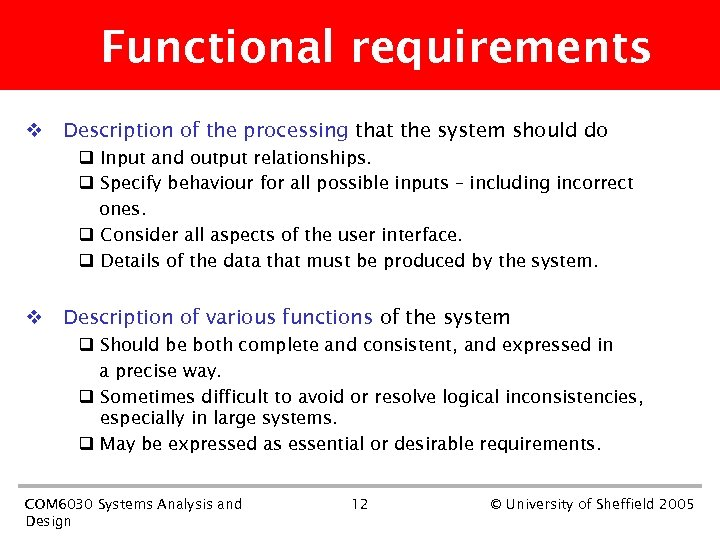 Functional requirements v Description of the processing that the system should do q Input