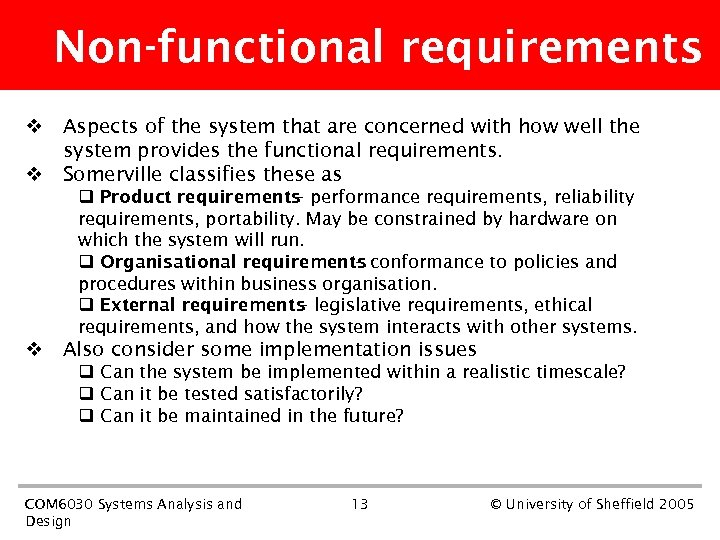 Non-functional requirements v Aspects of the system that are concerned with how well the