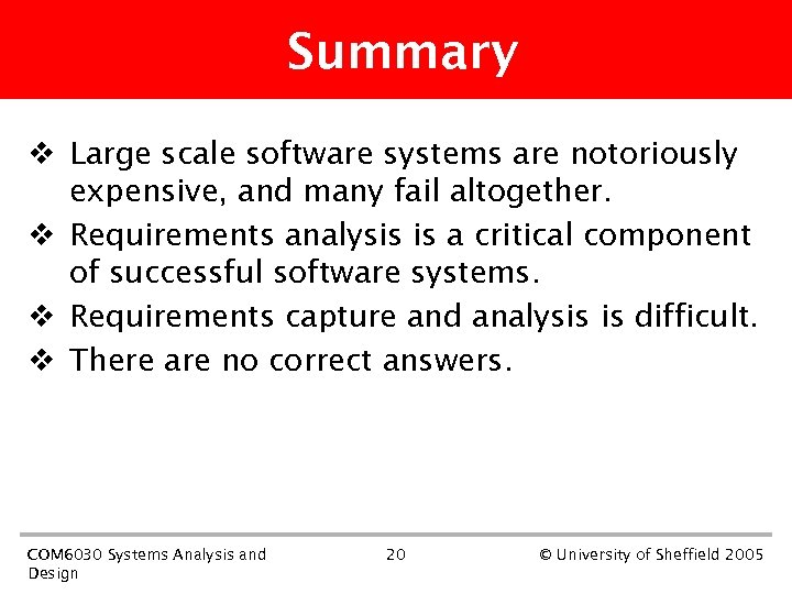 Summary v Large scale software systems are notoriously expensive, and many fail altogether. v