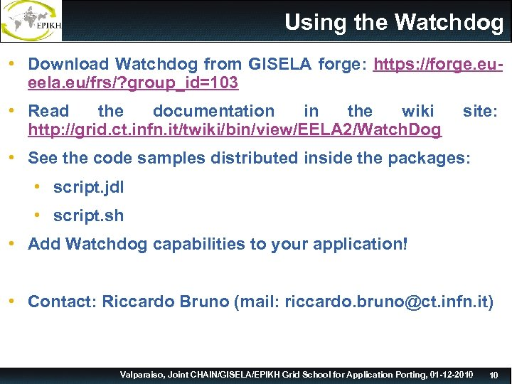 Using the Watchdog • Download Watchdog from GISELA forge: https: //forge. eueela. eu/frs/? group_id=103