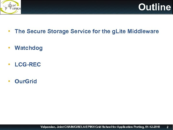 Outline • The Secure Storage Service for the g. Lite Middleware • Watchdog •