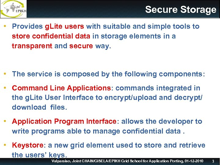 Secure Storage • Provides g. Lite users with suitable and simple tools to store