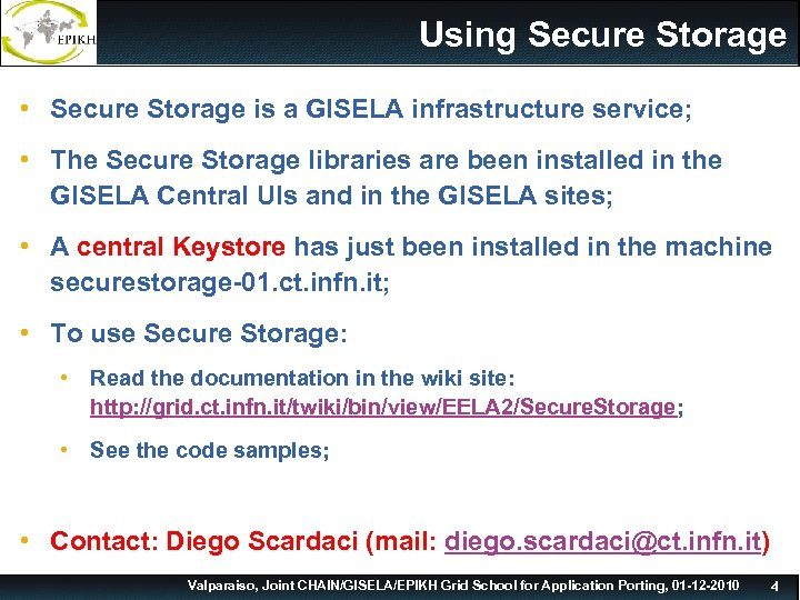Using Secure Storage • Secure Storage is a GISELA infrastructure service; • The Secure