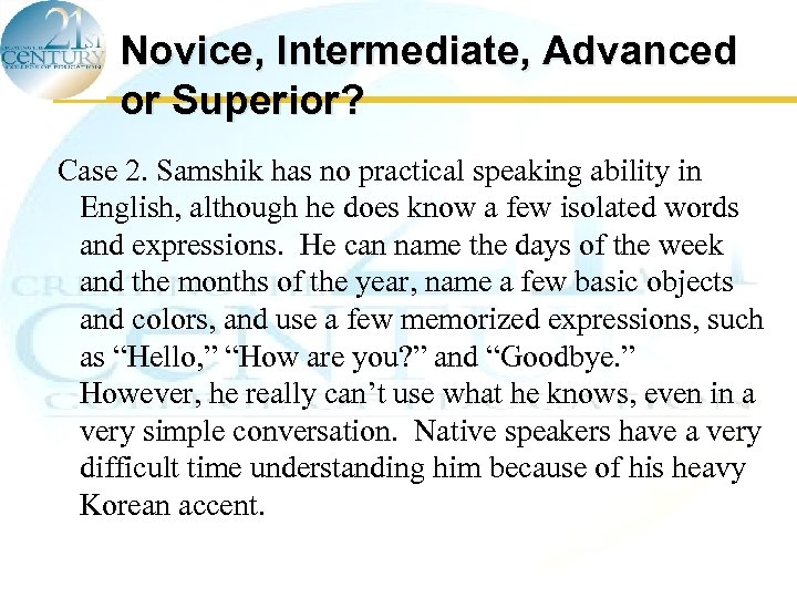 Novice, Intermediate, Advanced or Superior? Case 2. Samshik has no practical speaking ability in