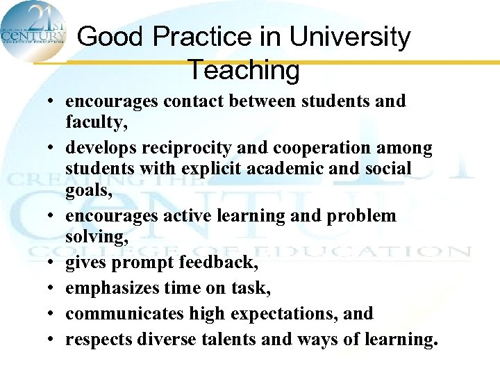 Good Practice in University Teaching • encourages contact between students and faculty, • develops