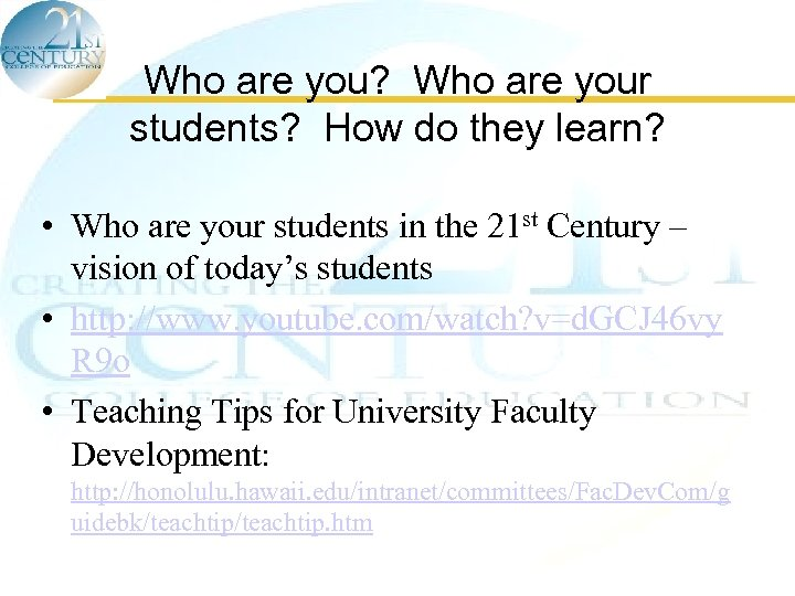 Who are you? Who are your students? How do they learn? • Who are