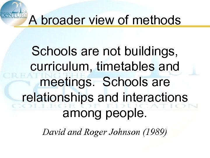 A broader view of methods Schools are not buildings, curriculum, timetables and meetings. Schools