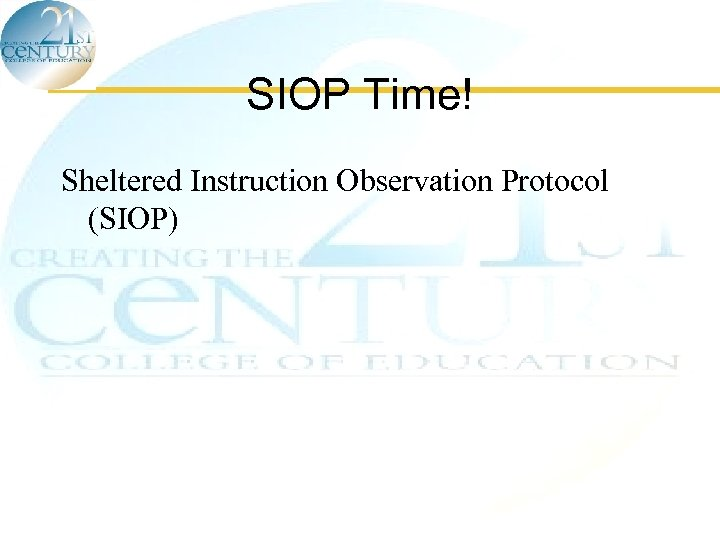 SIOP Time! Sheltered Instruction Observation Protocol (SIOP)