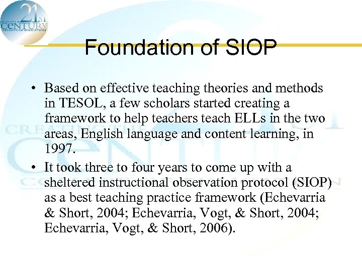 Foundation of SIOP • Based on effective teaching theories and methods in TESOL, a