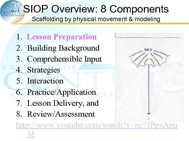 SIOP Overview: 8 Components Scaffolding by physical movement & modeling 1. Lesson Preparation 2.