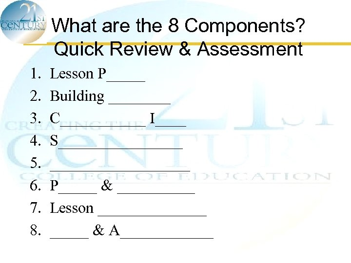 What are the 8 Components? Quick Review & Assessment 1. 2. 3. 4. 5.
