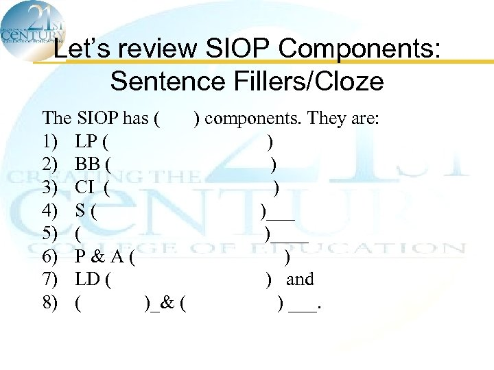 Let's review SIOP Components: Sentence Fillers/Cloze The SIOP has ( ) components. They are: