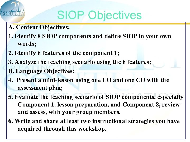 SIOP Objectives A. Content Objectives: 1. Identify 8 SIOP components and define SIOP in