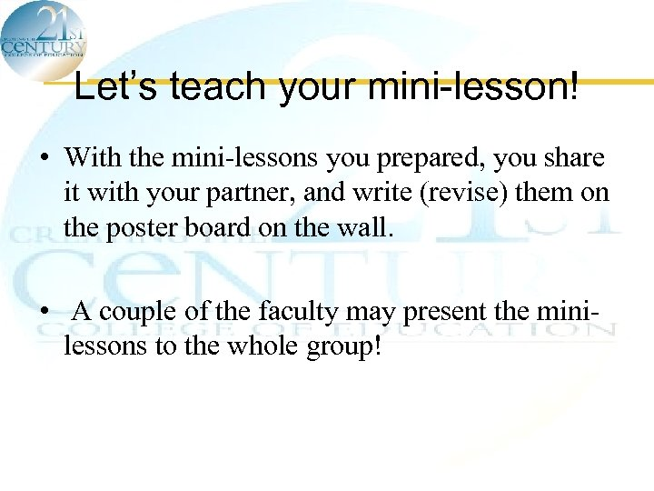 Let's teach your mini-lesson! • With the mini-lessons you prepared, you share it with