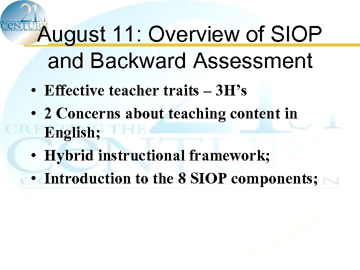August 11: Overview of SIOP and Backward Assessment • Effective teacher traits – 3