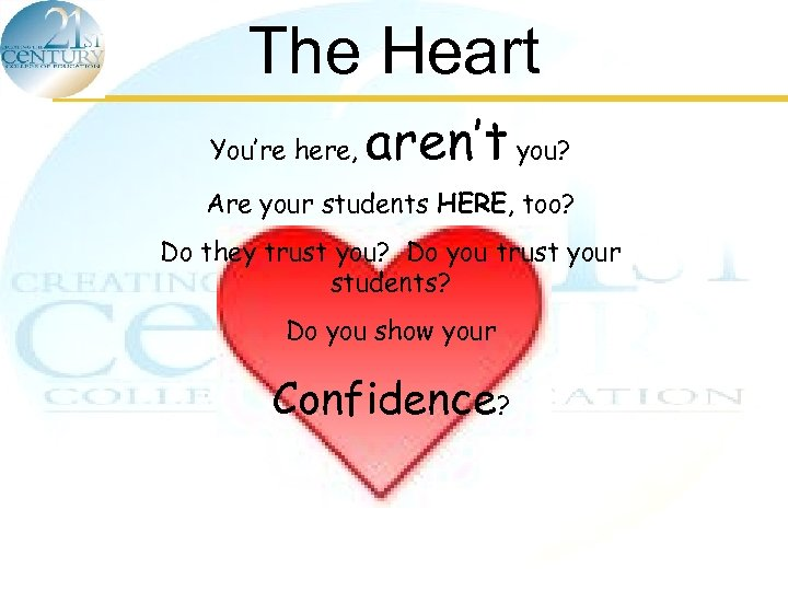 The Heart You're here, aren't you? Are your students HERE, too? Do they trust