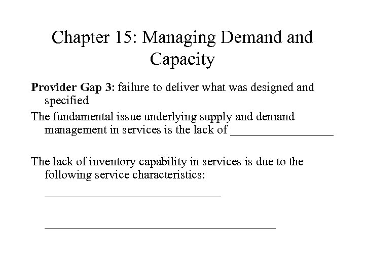 Chapter 15: Managing Demand Capacity Provider Gap 3: failure to deliver what was designed