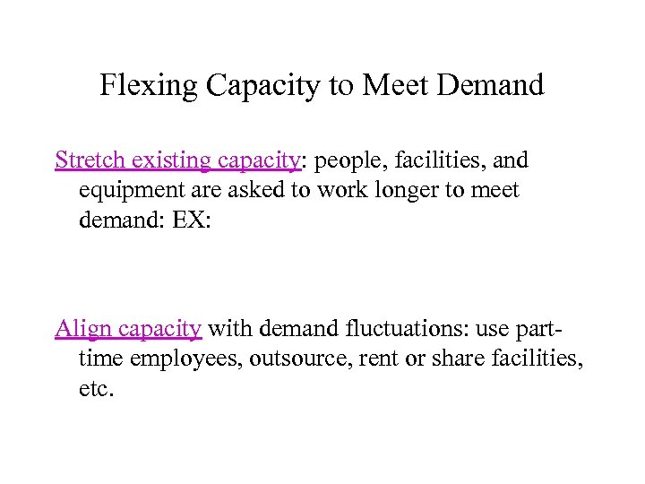 Flexing Capacity to Meet Demand Stretch existing capacity: people, facilities, and equipment are asked