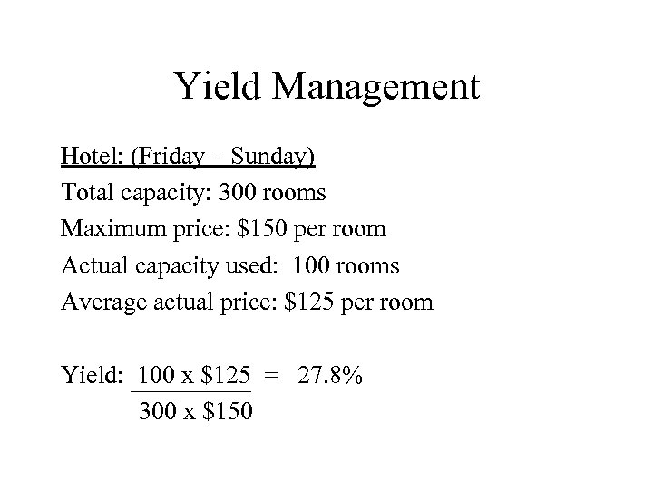 Yield Management Hotel: (Friday – Sunday) Total capacity: 300 rooms Maximum price: $150 per