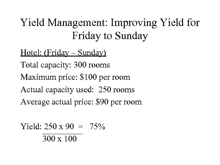 Yield Management: Improving Yield for Friday to Sunday Hotel: (Friday – Sunday) Total capacity: