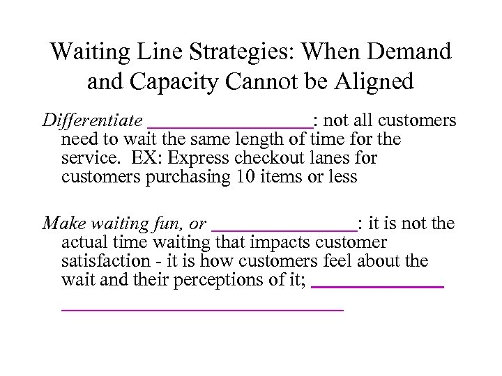 Waiting Line Strategies: When Demand Capacity Cannot be Aligned Differentiate : not all customers