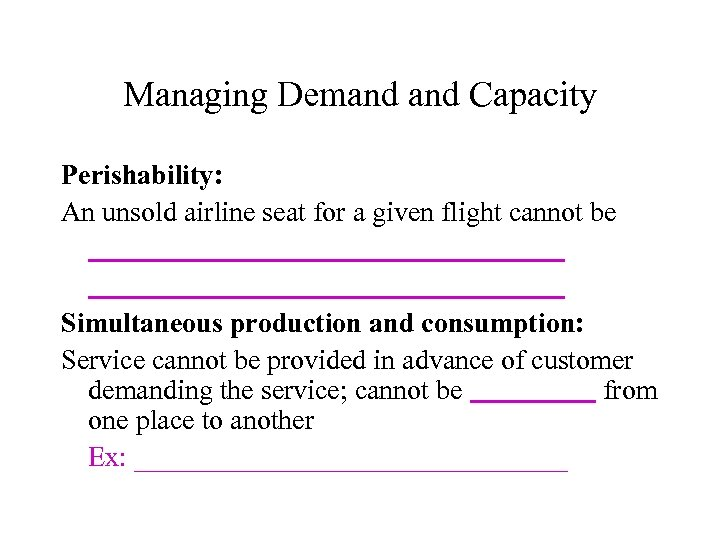 Managing Demand Capacity Perishability: An unsold airline seat for a given flight cannot be