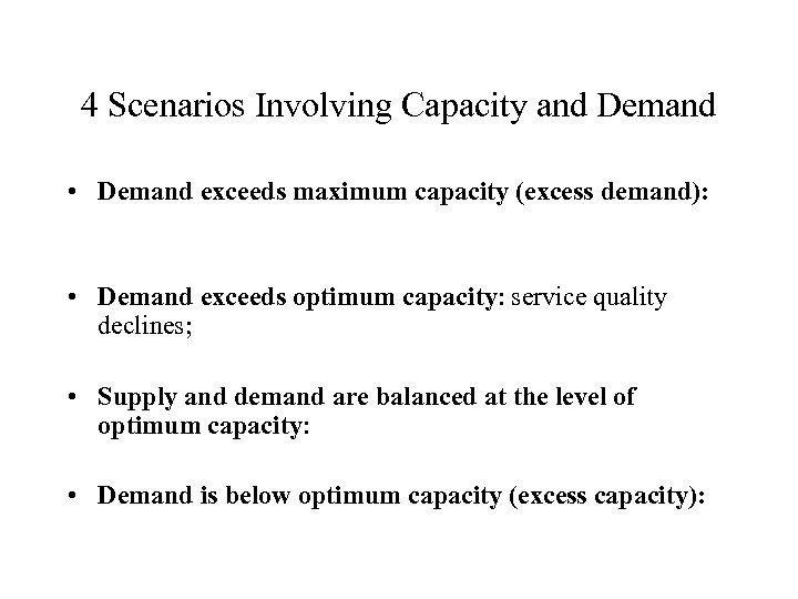 4 Scenarios Involving Capacity and Demand • Demand exceeds maximum capacity (excess demand): •