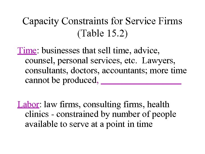 Capacity Constraints for Service Firms (Table 15. 2) Time: businesses that sell time, advice,