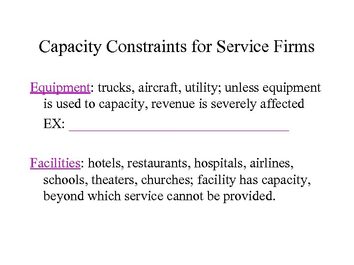 Capacity Constraints for Service Firms Equipment: trucks, aircraft, utility; unless equipment is used to