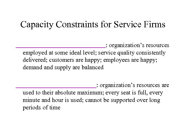 Capacity Constraints for Service Firms : organization's resources employed at some ideal level; service