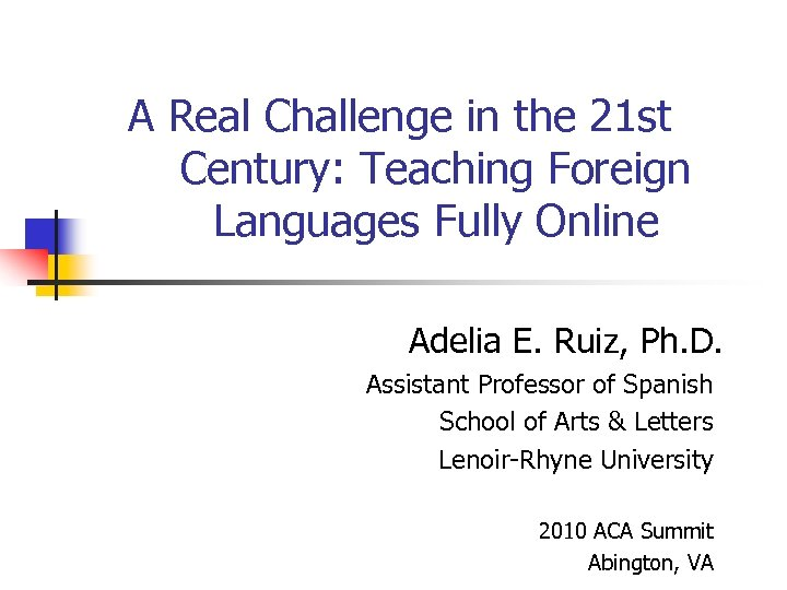 A Real Challenge in the 21 st Century: Teaching Foreign Languages Fully Online Adelia