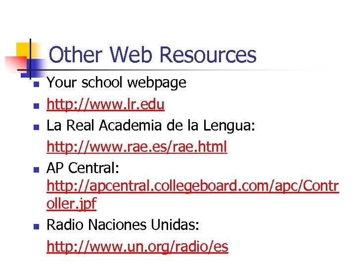Other Web Resources n n n Your school webpage http: //www. lr. edu La