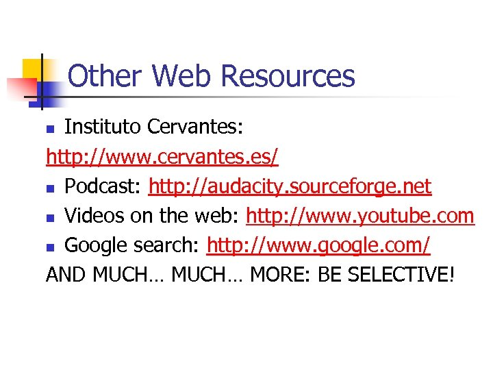 Other Web Resources Instituto Cervantes: http: //www. cervantes. es/ n Podcast: http: //audacity. sourceforge.