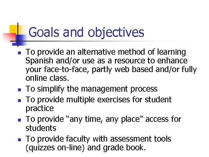 Goals and objectives n n n To provide an alternative method of learning Spanish