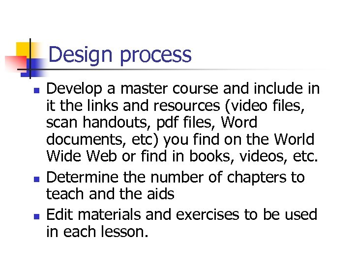 Design process n n n Develop a master course and include in it the