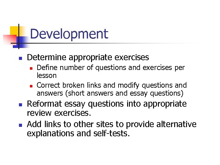 Development n Determine appropriate exercises n n Define number of questions and exercises per