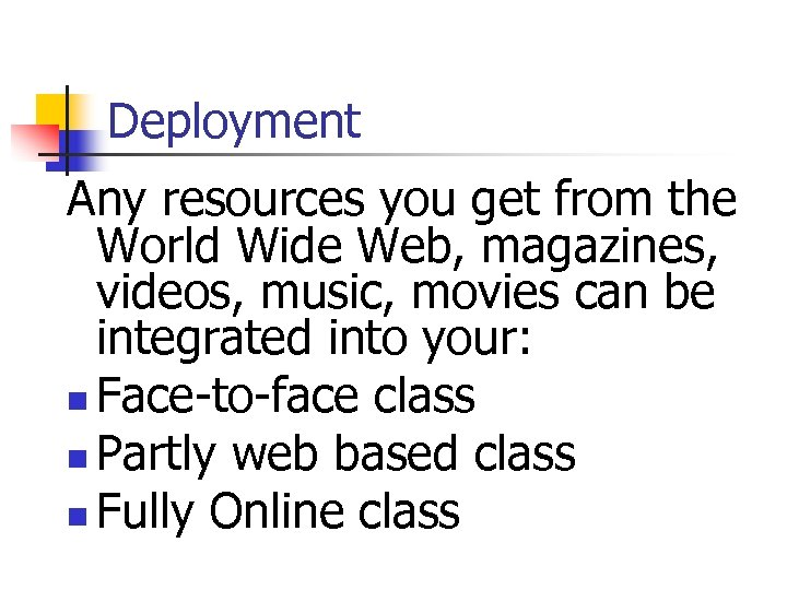 Deployment Any resources you get from the World Wide Web, magazines, videos, music, movies