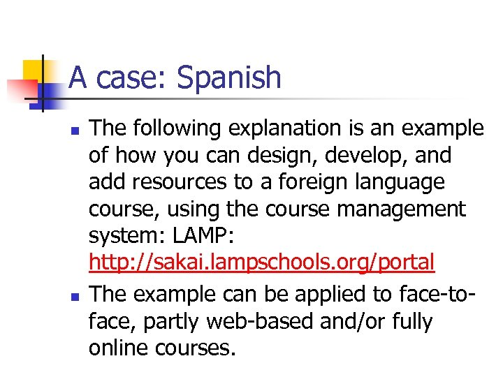 A case: Spanish n n The following explanation is an example of how you