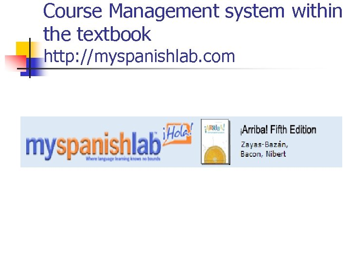 Course Management system within the textbook http: //myspanishlab. com