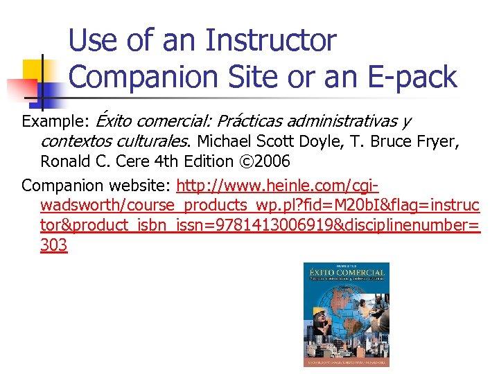 Use of an Instructor Companion Site or an E-pack Example: Éxito comercial: Prácticas administrativas