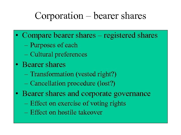 Corporation – bearer shares • Compare bearer shares – registered shares – Purposes of