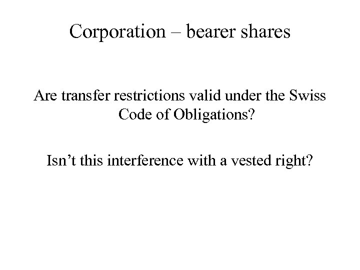 Corporation – bearer shares Are transfer restrictions valid under the Swiss Code of Obligations?