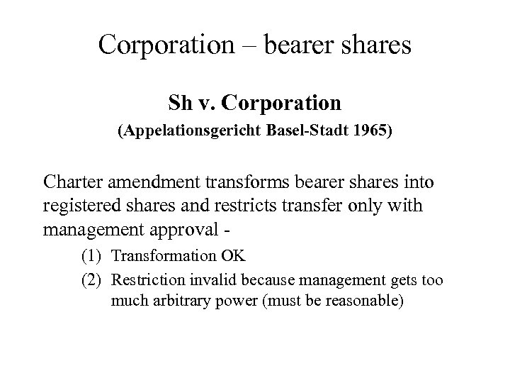 Corporation – bearer shares Sh v. Corporation (Appelationsgericht Basel-Stadt 1965) Charter amendment transforms bearer