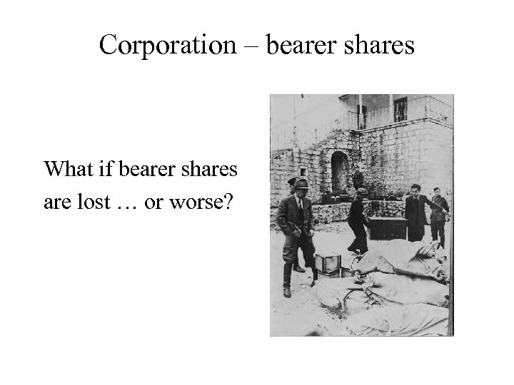 Corporation – bearer shares What if bearer shares are lost … or worse?