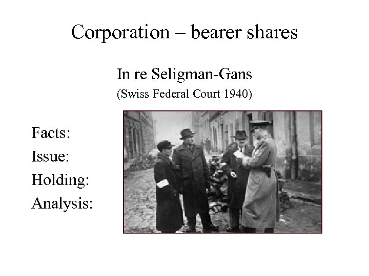 Corporation – bearer shares In re Seligman-Gans (Swiss Federal Court 1940) Facts: Issue: Holding: